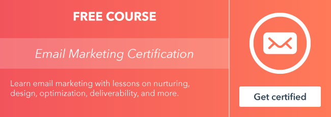 Start the free Email Marketing Certification course from HubSpot Academy.